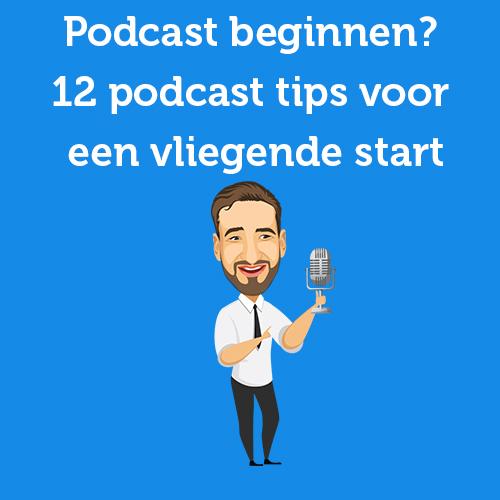 Podcast beginnen? 12 podcast tips voor een vliegende start