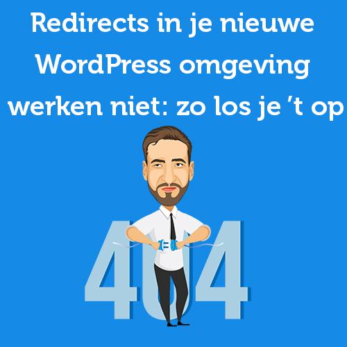 Redirects in je nieuwe WordPress omgeving werken niet: zo los je 't op