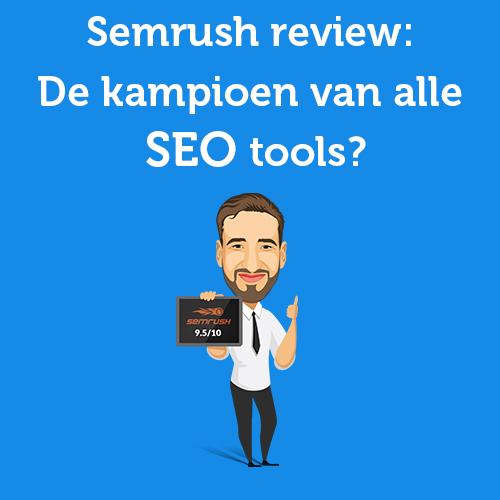 SEMrush review: De kampioen van alle SEO tools?