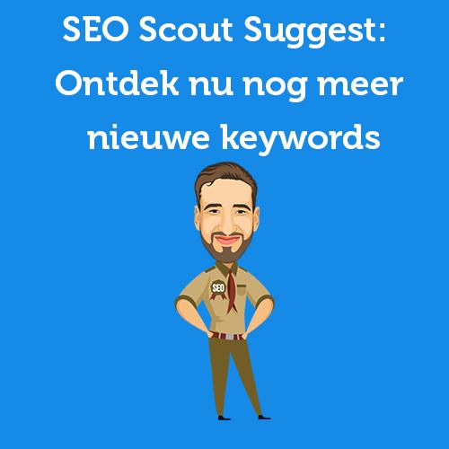 SEO Scout Suggest: Ontdek nu nog meer nieuwe keywords