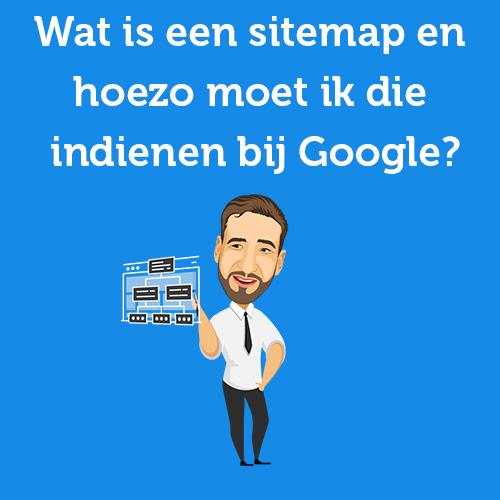 Wat is een sitemap en hoezo moet ik die indienen bij Google?