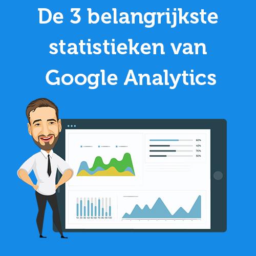 De 3 belangrijkste statistieken van Google Analytics