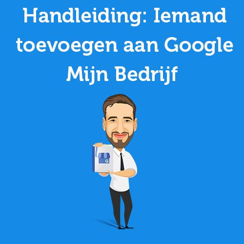 Handleiding: Zo voeg je iemand toe aan Google Mijn Bedrijf [10 stappen]